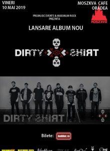 Dirty Shirt – lansare de album (Oradea)